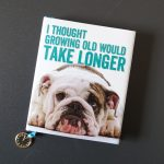 Book titled - I thought growing old would take longer